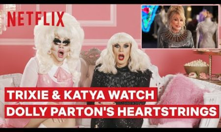 Entertainment: Drag Queens Trixie Mattel and Katya React to Dolly Parton's Heartstrings   I Like to Watch   Netflix